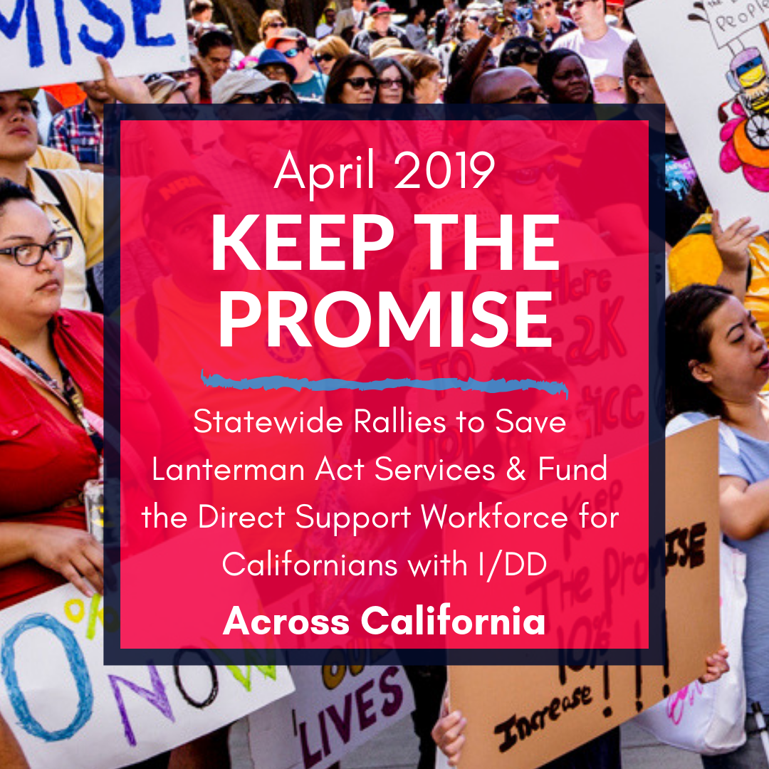 April Statewide #KeepThePromise Rallies to Save Lanterman Act Services & Fund the Direct Support Workforce for Californians with I/DD